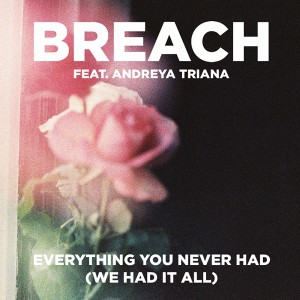 BREACH - EVERYTHING YOU NEVER HAD (WE HAD IT ALL) FT. ANDREYA TRIANA