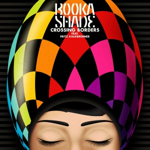 Booka Shade Ft. Fritz Kalkbrenner – Crossing Borders