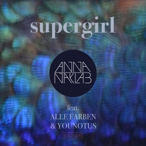 Anna Naklab feat Alle Farben & YOUNOTUS - Supergirl (Cover)